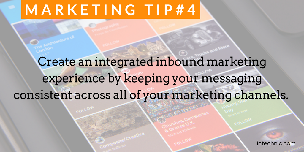 Create an integrated inbound marketing experience by keeping your messaging consistent across all of your marketing channels.png