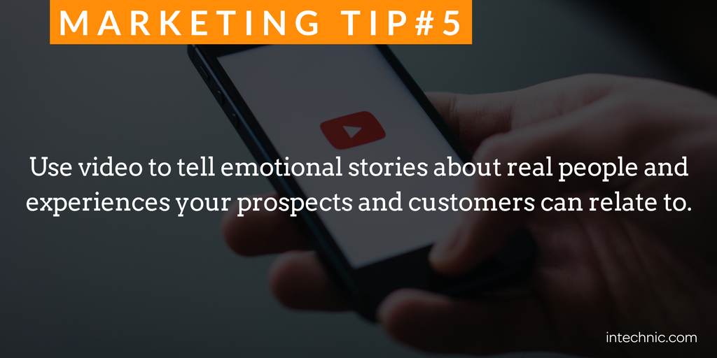 Use video to tell emotional stories about real people and experiences your prospects and customers can relate to.png