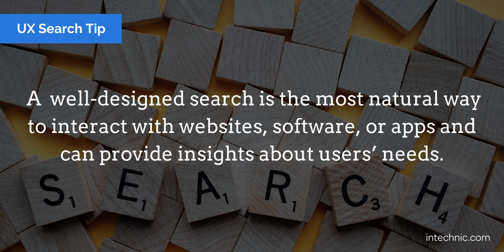 A  well-designed search is the most natural way to interact with websites, software, or apps and can provide insights about users' needs-1