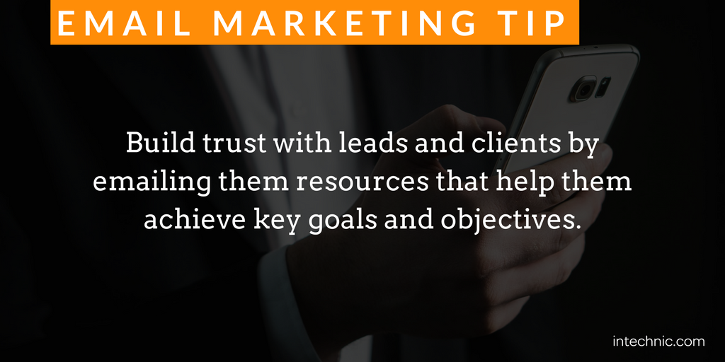 Build trust with leads and clients by emailing them resources that help them achieve key goals and objectives